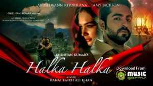 halka-halka-rahat-fateh-ali-khan-ft-ayushmann-khurrana-amy-jackson-watch-download-hd-video-song-2016-700x394